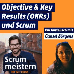 Cansel Sörgens OKRs und Scrum